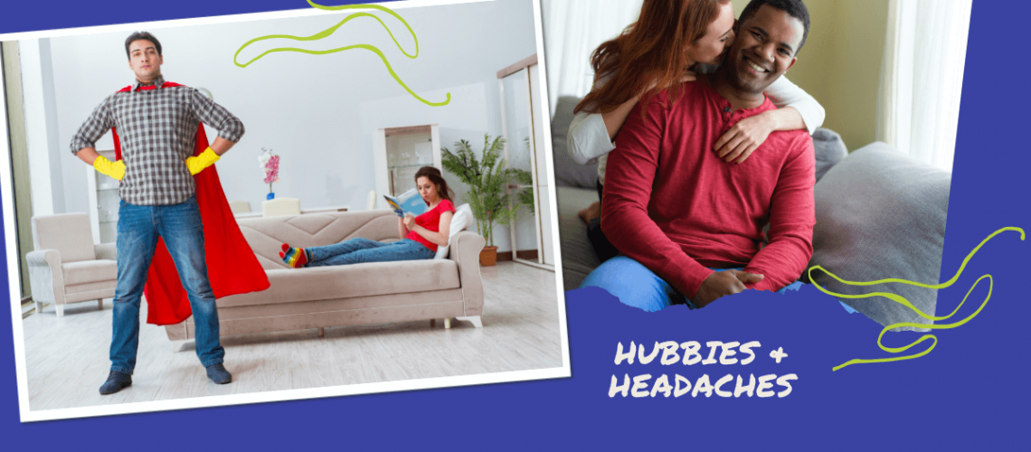 Hubbies and Headaches